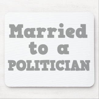 MARRIED TO A POLITICIAN MOUSE PAD