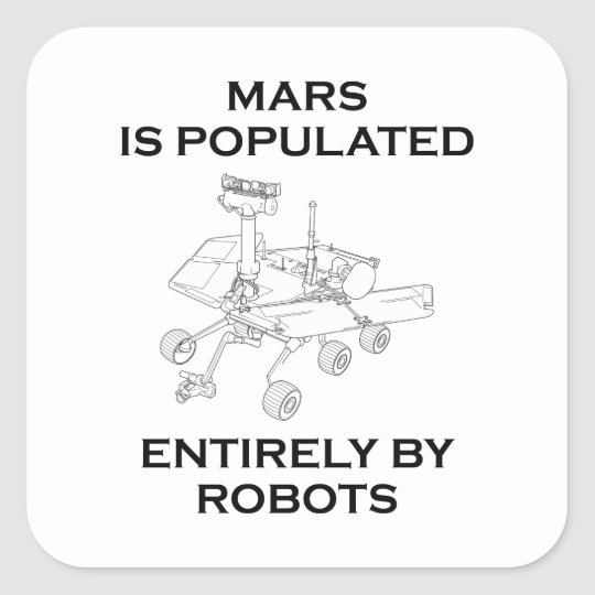 Mars Is Populated Entirely By Robots Square Sticker