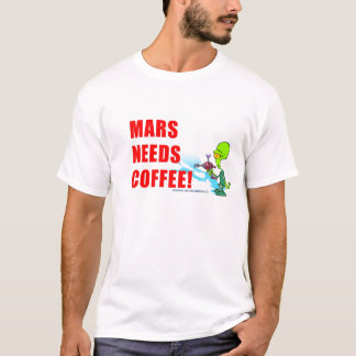 MARS NEEDS COFFEE SHIRT