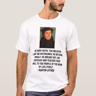 Martin Luther Reformation Faith Quote T-Shirt