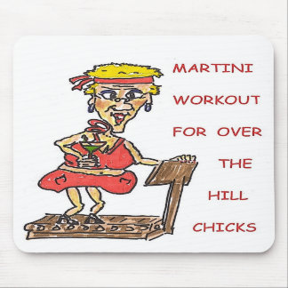MARTINI WORKOUT FOR OVER THE HILL CHICKS MOUSEPAD