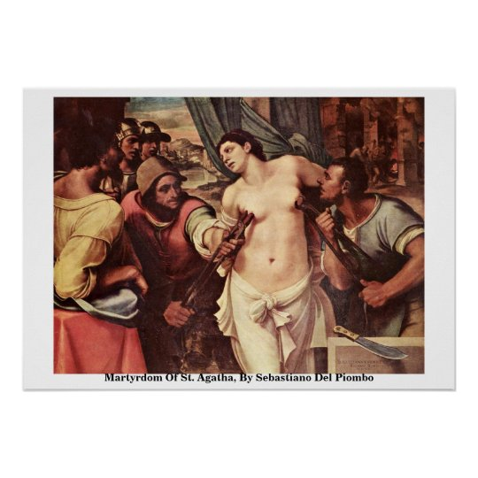 Martyrdom Of St. Agatha, By Sebastiano Del Piombo Poster