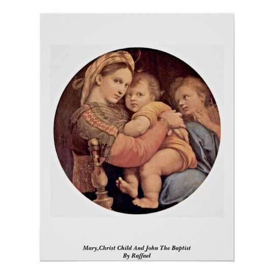 Mary,Christ Child And John The Baptist By Raffael Poster