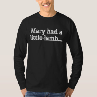 Mary had a little lamb..... t-shirts