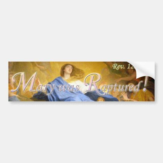 Mary was Raptured Bumper Sticker