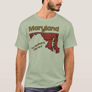 Maryland Motto  If You Can Dream It, We can Tax it T-Shirt