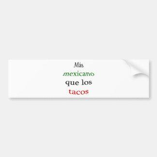 Mas Mexicano Que Los Tacos Bumper Stickers