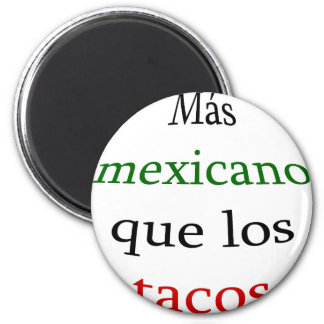 Mas Mexicano Que Los Tacos Fridge Magnets