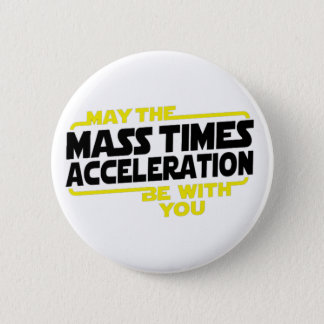 Mass Times Acceleration 6 Cm Round Badge