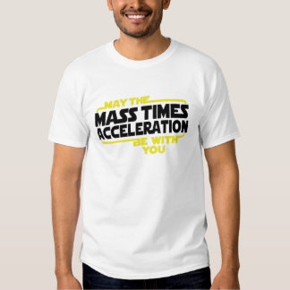 Mass Times Acceleration Tshirts