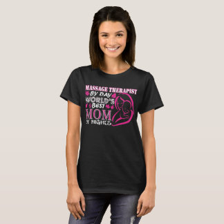 Massage Therapist By Day Worlds Best Mom By Night T-Shirt