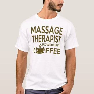 MASSAGE THERAPIST POWERED BY COFFEE T-Shirt