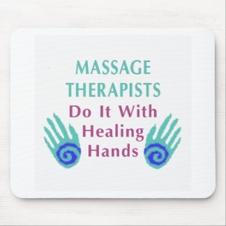Massage Therapists Do It With Healing hands Mouse Pad