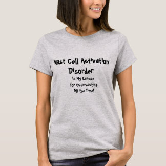 Mast Cell Activation Disorder Excuse Overreacting T-Shirt