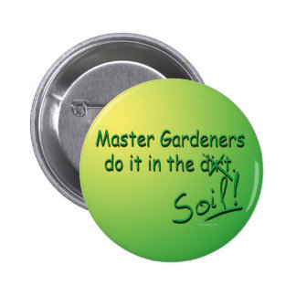 Master Gardeners Do It In The Soil 6 Cm Round Badge