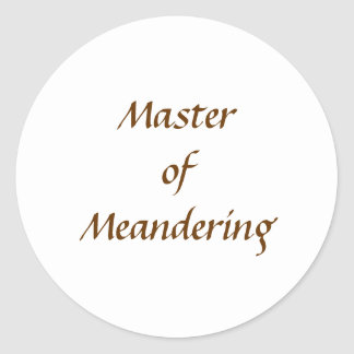 Master of Meandering. Hiking Walking. Brown Custom Classic Round Sticker