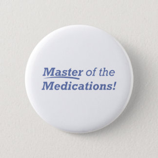 Master of the Medications! 6 Cm Round Badge
