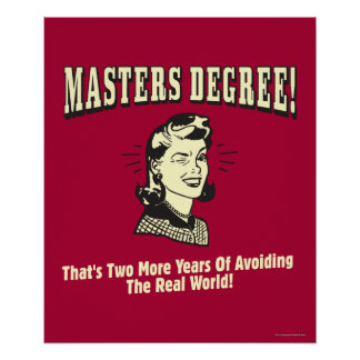Masters Degree: Avoiding the Real World Poster