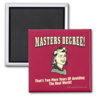 Masters Degree: Avoiding the Real World Square Magnet