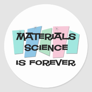 Materials Science Is Forever Round Stickers