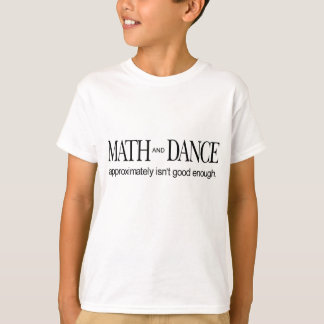 Math and Dance _ approximately isn't good enough Tee Shirts