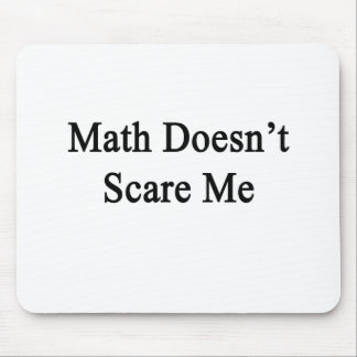 Math Doesn t Scare Me Mousepad