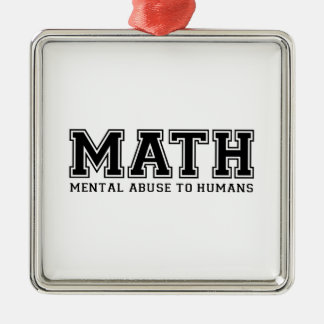 MATH is Mental Abuse To Humans Silver-Colored Square Decoration