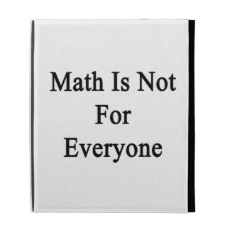 Math Is Not For Everyone iPad Folio Cases