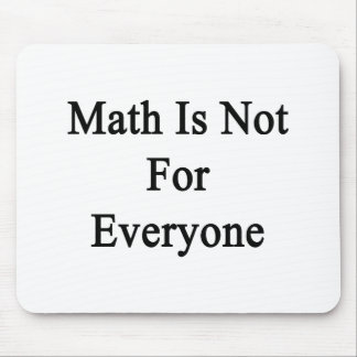 Math Is Not For Everyone Mousepad