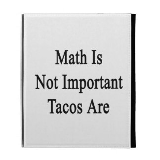 Math Is Not Important Tacos Are iPad Folio Covers