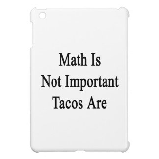 Math Is Not Important Tacos Are Cover For The iPad Mini