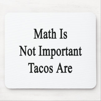 Math Is Not Important Tacos Are Mouse Pad
