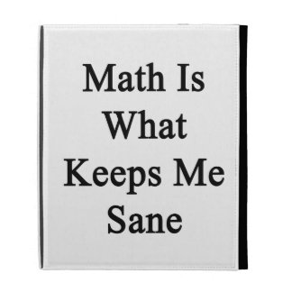Math Is What Keeps Me Sane iPad Cases