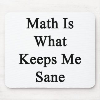 Math Is What Keeps Me Sane Mousepads