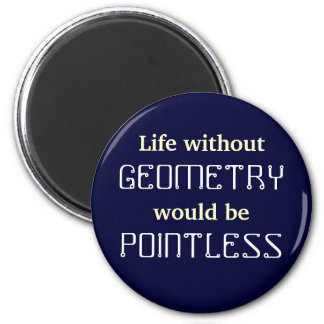 Math Life without, GEOMETRY would be POINTLESS 6 Cm Round Magnet