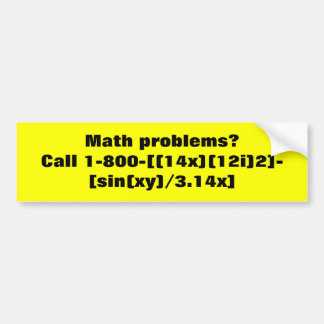 Math problems?  Call 1-800-[(14x)(12i)2]-[sin(x... Bumper Sticker