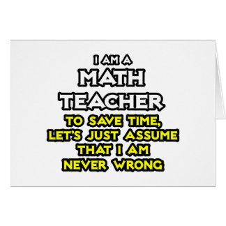 Math Teacher...Assume I Am Never Wrong Card