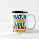 Math Teacher Have Problems Coffee Mugs