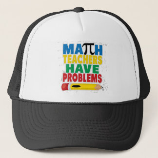 Math Teacher Have Problems Trucker Hat