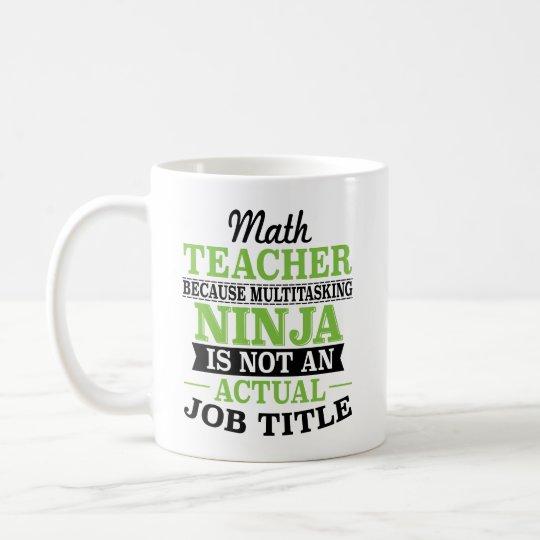 Math Teacher Multitasking Ninja not a job title