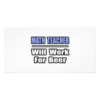 Math Teacher...Will Work For Beer Picture Card