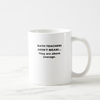 Math Teachers Arent Mean They are Above Average Basic White Mug