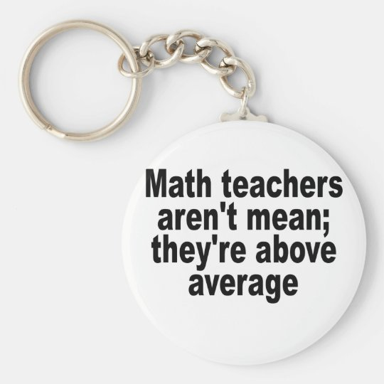 Math teachers aren't mean; they're above average.p key