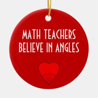 Math Teachers Believe In Angles Round Ceramic Decoration