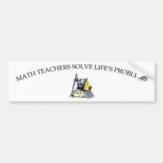 Math Teachers Solve Life's Problems Bumper Sticker