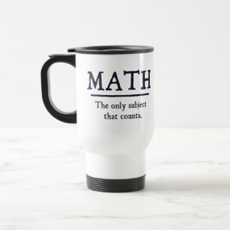 Math The Only Subject That Counts Stainless Steel Travel Mug