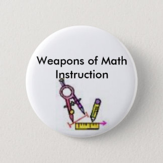 math tools, Weapons of Math Instruction 6 Cm Round Badge