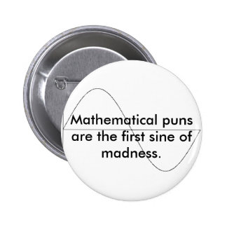 Mathematical puns are the first sine of m... 6 cm round badge