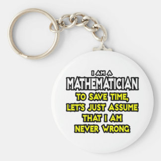 Mathematician...Assume I Am Never Wrong Basic Round Button Key Ring