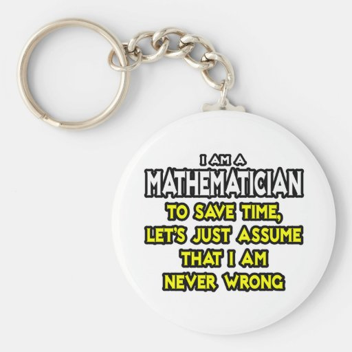 Mathematician...Assume I Am Never Wrong Key Chain